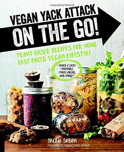 Vegan Yack Attack on the Go!: Plant-Based Recipes for Your Fast-Paced Vegan Lifestyle - Quick & Easy - Portable - Make-Ahead - And More!
