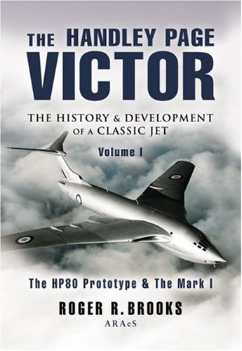 Handley Page Victor: The History and Development of a Classic Jet (Pen and Sword Large Format Aviation Books)