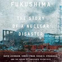 Fukushima: The Story of a Nuclear Disaster Audiobook by Susan Stranahan, The Union of Concerned Scientists, David Lochbaum, Edwin Lyman Narrated by Jonathan Todd Ross