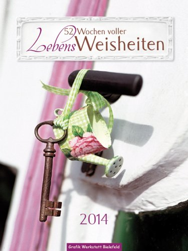 LebensWeisheiten 2014: 52 Wochen voller LebensWeisheiten, Wandkalender