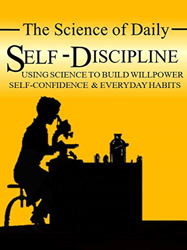 The Science of Daily Self-Discipline: Using Science and Daily Practices to Build Your Willpower, Self-Confidence, and Everyday Habits to Achieve Long-Term Goals (Science of Self-Help)