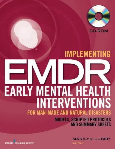 Implementing EMDR Early Mental Health Interventions for Man-Made and Natural Disasters (CD-ROM): Models, Scripted Protocols and Summary Sheets (CD-ROM)