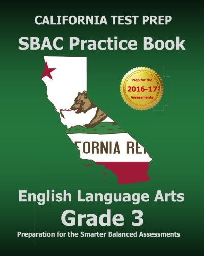 CALIFORNIA TEST PREP SBAC Practice Book English Language Arts Grade 3: Preparation for the Smarter Balanced ELA/Literacy Assessments