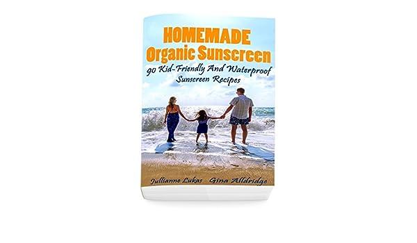 Homemade Organic Sunscreen: 90 Kid-Friendly And Waterproof ...