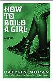 """""""How to Build a Girl - A Novel"""" av Caitlin Moran"""