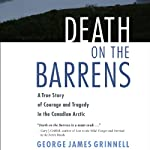 Death on the Barrens: A True Story of Courage and Tragedy in the Canadian Arctic | George James Crinnell