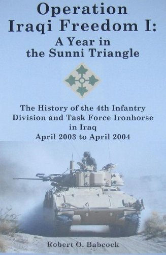 Download Operation Iraqi Freedom I: A Year in the Sunni Triangle: The History of the 4th Infantry Division and Task Force Ironhorse in Iraq, April 2003 to April 2004 ebook