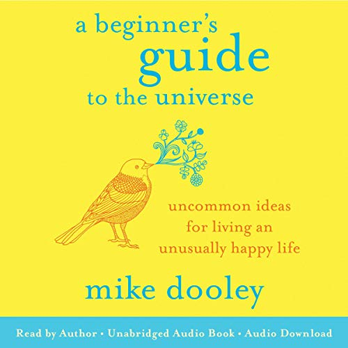 Pdf Self-Help A Beginner's Guide to the Universe: Uncommon Ideas for Living an Unusually Happy Life