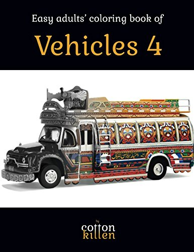 Easy adults' coloring book of Vehicles 4: 49 of the most beautiful grayscale vehicles for a relaxed and joyful coloring time