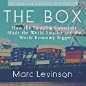 The Box: How the Shipping Container Made the World Smaller and the World Economy Bigger Audiobook by Marc Levinson Narrated by Adam Lofbomm