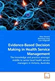 img - for Evidence-Based Decision Making in Health Service Management: The knowledge and practice amongst middle to senior level health service managers in Victoria, Australia by Peter Howard (2009-12-21) book / textbook / text book