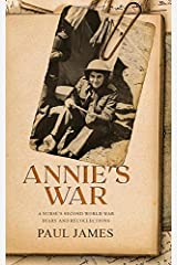ANNIE'S WAR: A NURSE'S SECOND WORLD WAR DIARY AND RECOLLECTIONS Paperback