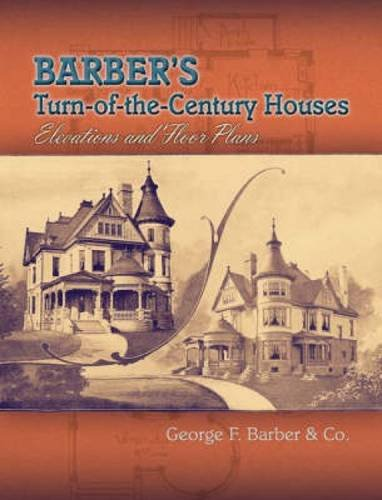 Victorian House Floorplans - Barber's Turn-of-the-Century Houses: Elevations and Floor Plans (Dover Architecture)