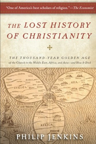 The Lost History of Christianity: The Thousand-Year Golden Age of the Church in the Middle East, Africa, and Asia-and How It ()