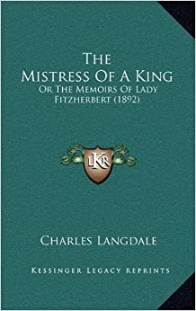 The Mistress of a King: Or the Memoirs of Lady Fitzherbert (1892)