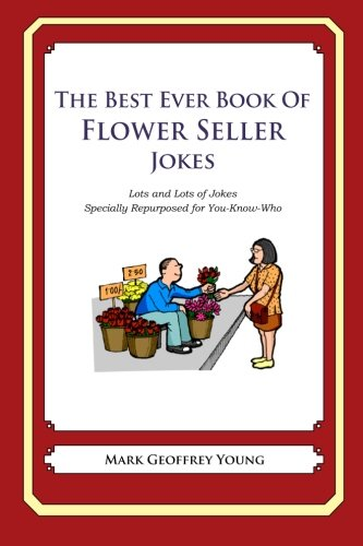 The Best Ever Book of Flower Seller Jokes: Lots and Lots of Jokes Specially Repurposed for You-Know-Who pdf epub