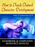 How to Teach Toward Character Develpoment, James W. Komarnicki, 074142214X