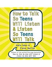 How to Talk So Teens Will Listen and Listen So Teens Will Talk