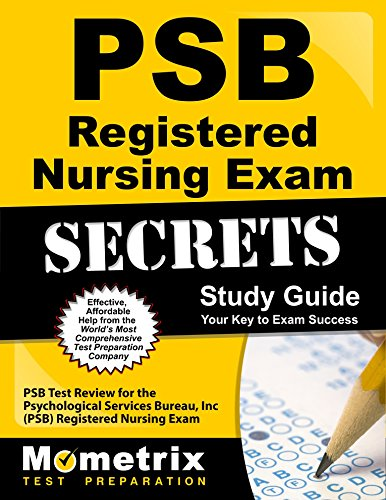 PSB Registered Nursing Exam Secrets Study Guide: PSB Test Review for the Psychological Services Bureau, Inc (PSB) Registered Nursing Exam (Secrets Of The Teas V Exam By Mometrix)