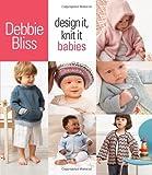 Design It, Knit It: Babies, Debbie Bliss, 1933027983