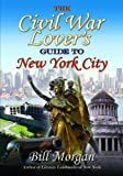 The Civil War Lover's Guide to New York City, Bill Morgan, 1611211220