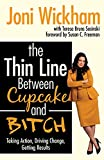 The Thin Line Between Cupcake and Bitch : Taking Action, Driving Change, Getting Results