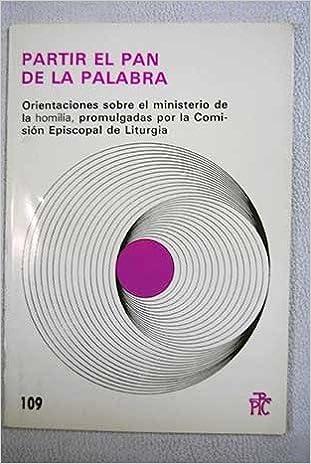 Partir el pan de la palabra: Orientaciones sobre el ministerio de la homilia: 9788428807418: Amazon.com: Books