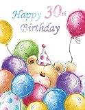 Happy 30th Birthday: Cute Teddy Bear with