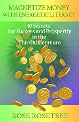 Magnetize Money with Energetic Literacy: 10 Secrets for Success and Prosperity in the Third Millennium (Kindle Edition) (English Edition)