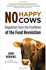 No Happy Cows: Dispatches from the Frontlines of the Food Revolution by John Robbins (2012-04-01) Paperback
