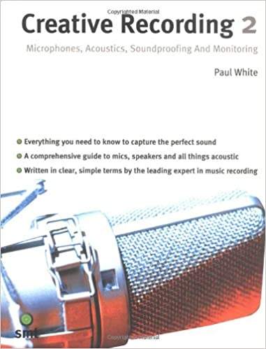 creative recording vol 2 microphones acoustics soundproofing and monitoring