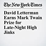 David Letterman Earns Mark Twain Prize for Late-Night High Jinks | Noah Weiland