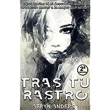 Tras tu rastro: ¿Qué harías tú si descubres que has ordenado matar a la mujer que amas? (Spanish Edition)