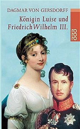 Königin Luise und Friedrich Wilhelm III.: Eine Liebe in Preußen