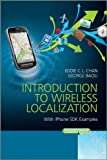 Introduction to Wireless Localization : With iPhone SDK Examples, Chan, Eddie C. L. and Baciu, George, 1118298519