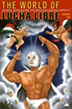 The World of Lucha Libre: Secrets, Revelations, and