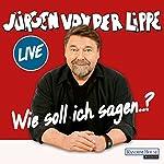 Wie soll ich sagen... | Jürgen von der Lippe
