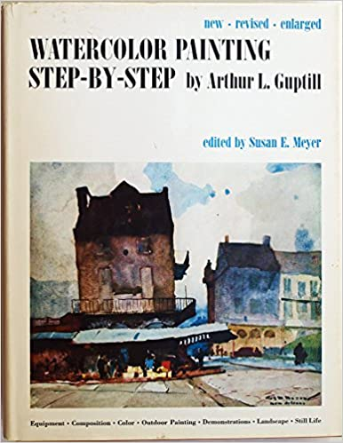 Watercolor painting step by step new revised edition arthur l guptill amazon com books