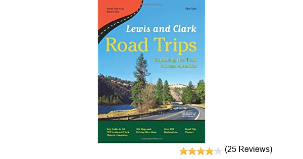 Lewis and Clark Road Trips: Exploring the Trail Across America ...