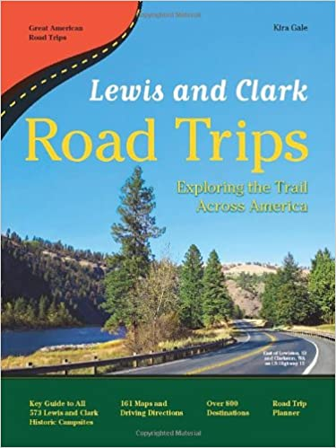 Lewis and Clark Road Trips: Exploring the Trail Across America ... on