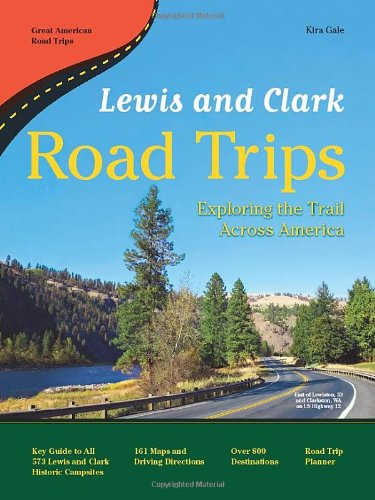 Lewis and Clark Road Trips: Exploring the Trail Across America (Great American Road Trips series)