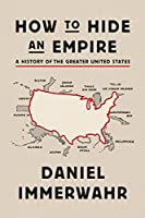 How to Hide an Empire: A History of the Greater United States Front Cover
