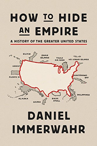 How to Hide an Empire: A History of the Greater United States