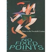 No Fixed Points: Dance in the Twentieth Century
