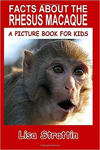 Facts About The Rhesus Macaque A Picture Book For Kids Volume 83 Lisa Strattin 9781534906044 Amazon Books