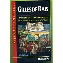Gilles de Rais. Maréchal de France, compagnon de Jeanne d'Arc et tueur d'enfants