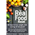 The Real Food Reset: 30 days to lose weight, kick cravings & feel great - Get in touch with your primal instincts, detox your body, and cleanse yourself of cravings, all with real food!