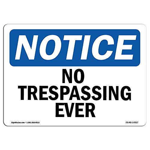 OSHA Notice Signs - No Trespassing Ever   Vinyl Label Decal   Protect Your Business, Construction Site, Warehouse & Shop Area   Made in The USA