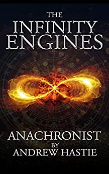 Anachronist: A Time Travel Adventure (The Infinity Engines Book 1) by [Hastie, Andrew]