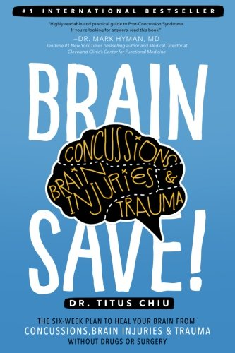 BrainSAVE: The 6-Week Plan to Heal Your Brain from Concussions, Brain Injuries & Trauma without Drugs or Surgery by Dr. Titus Chiu